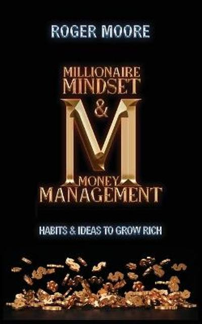 Millionaire Mindset and Money Management - Roger Moore