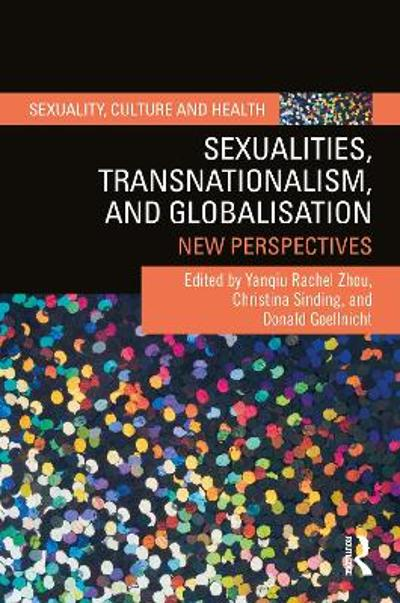 Sexualities, Transnationalism, and Globalisation - Yanqiu Rachel Zhou