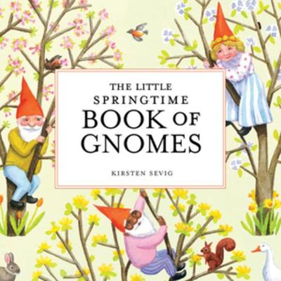 The Little Springtime Book of Gnomes - Kirsten Sevig