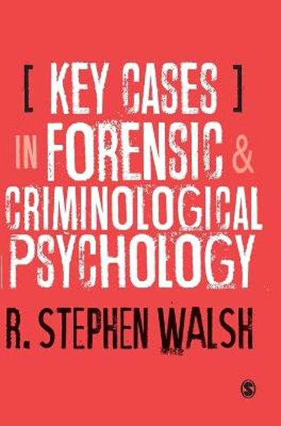 Key Cases in Forensic and Criminological Psychology - R. Stephen Walsh