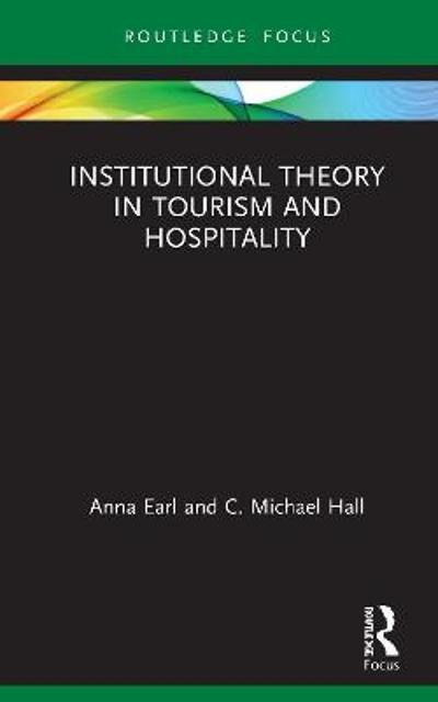 Institutional Theory in Tourism and Hospitality - Anna Earl