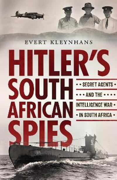 Hitler's South African Spies - Evert Kleynhans