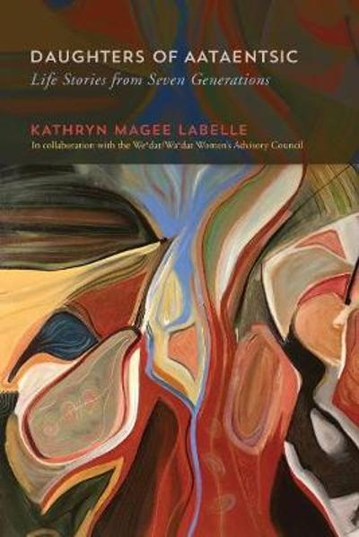 Daughters of Aataentsic - Kathryn Magee Labelle