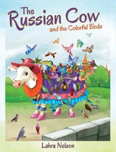The Russian Cow and the Colorful Birds - Lahra Nelson