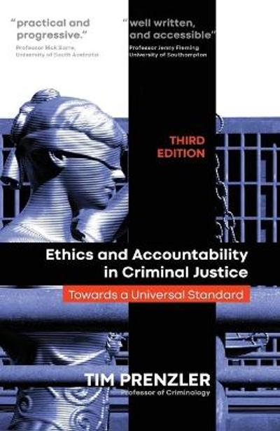 Ethics and Accountability in Criminal Justicce: Towards a Universal Standard - Third Edition - Tim Prenzler