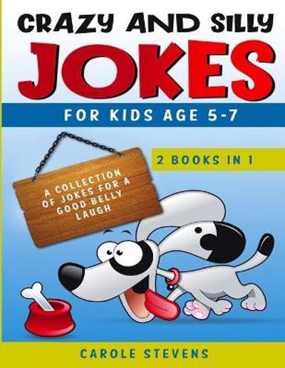 Crazy and Silly Jokes for kids age 5-7 - Carole Stevens