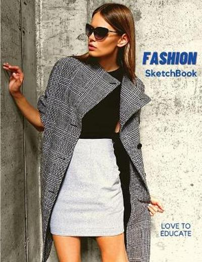 Fashion SketchBook - Perfect Female Figure Models Template for Easily Sketching Your Fashion Design Planner for Fashion Designer, Professional and Beginner fashion sketchbook for Girls - Love to Educate