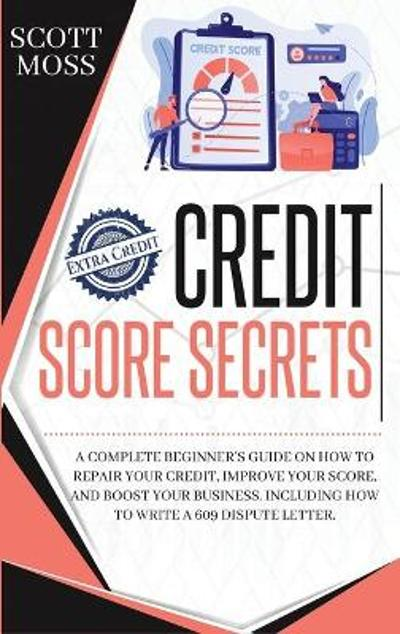 Credit Score Secrets - Scott Moss