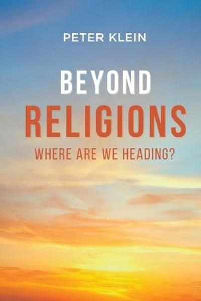 Beyond Religions - Where Are We Heading - Peter Klein