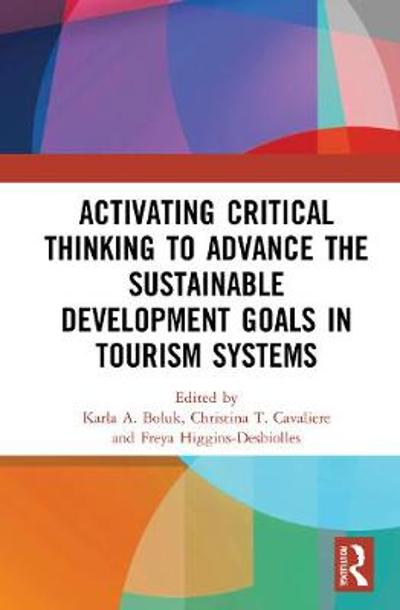 Activating Critical Thinking to Advance the Sustainable Development Goals in Tourism Systems - Karla A. Boluk