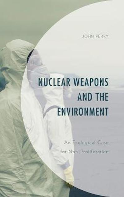 Nuclear Weapons and the Environment - John Perry