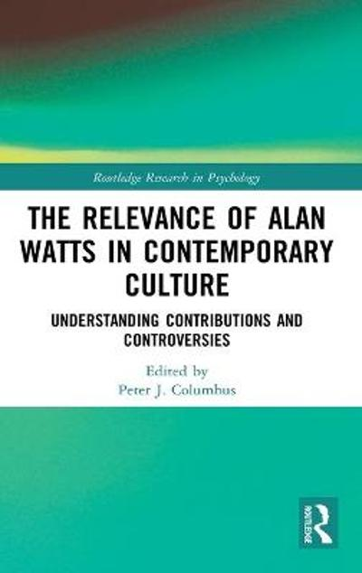 The Relevance of Alan Watts in Contemporary Culture - Peter J. Columbus