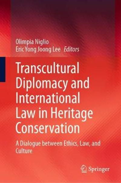 Transcultural Diplomacy and International Law in Heritage Conservation - Olimpia Niglio