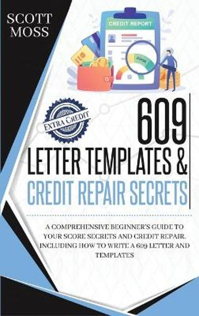 609 letter templates & credit repair secrets - Scott Moss