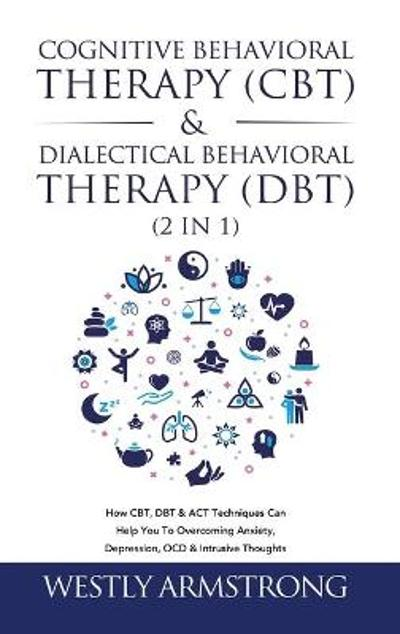 Cognitive Behavioral Therapy (CBT) & Dialectical Behavioral Therapy (DBT) (2 in 1) - Wesley Armstrong