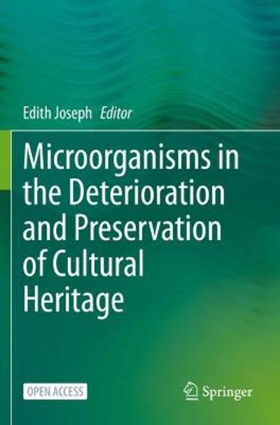 Microorganisms in the Deterioration and Preservation of Cultural Heritage - Edith Joseph