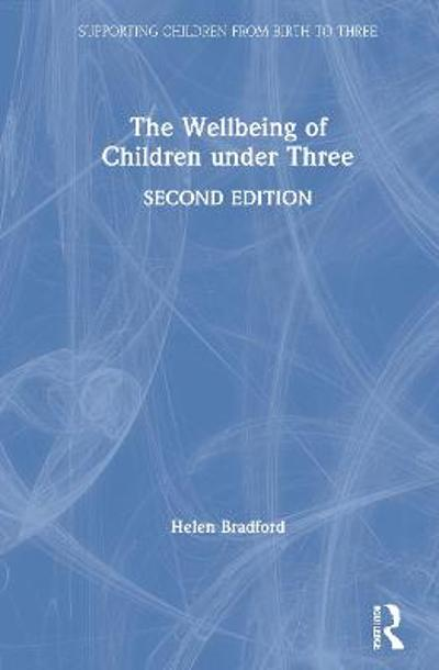 The Wellbeing of Children under Three - Helen Bradford