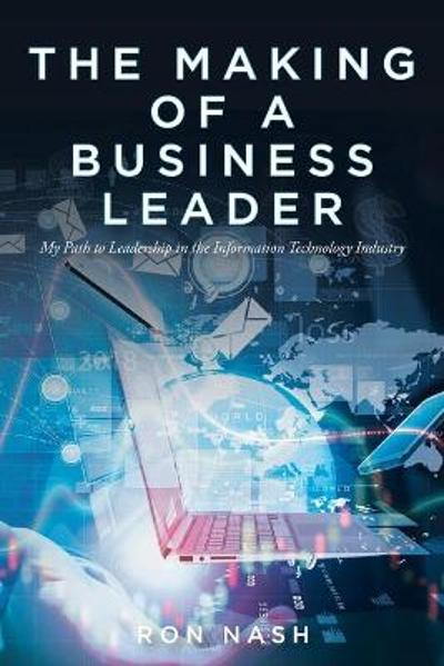 The Making of a Business Leader - Ron Nash