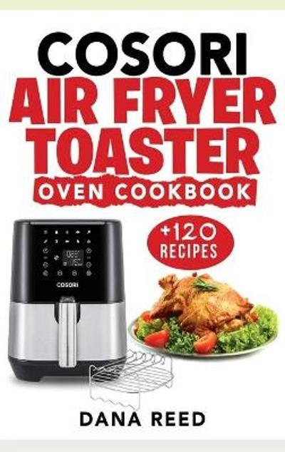 Cosori Air Fryer Toaster Oven Cookbook - Dana Reed