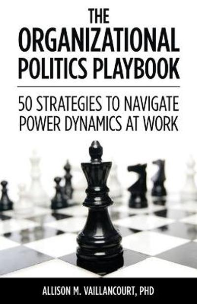 The Organizational Politics Playbook - Allison M Vaillancourt