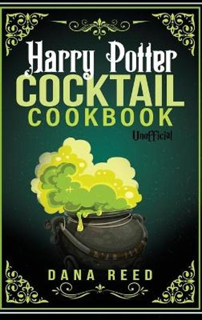 Harry Potter Cocktail Cookbook - Dana Reed