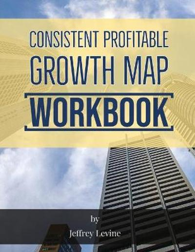 Consistent Profitable Growth Map 2nd Edition - Jeffrey Levine
