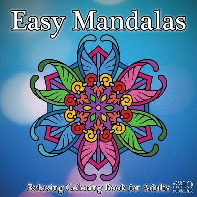 Easy Mandalas - Relaxing Coloring Book for Adults - Alex Williams