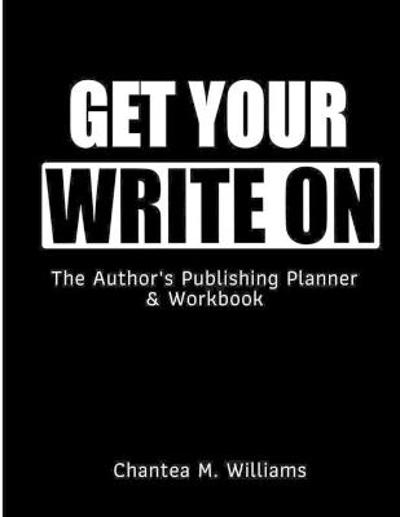 Get Your Write On - Chantea M Williams
