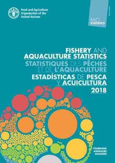 FAO Yearbook. Fishery and Aquaculture Statistics 2018/FAO annuaire. Statistiques des peches et de l'aquaculture 2018/FAO anuario. Estadisticas de pesca y acuicultura 2018 - Food and Agriculture Organization of the United Nations