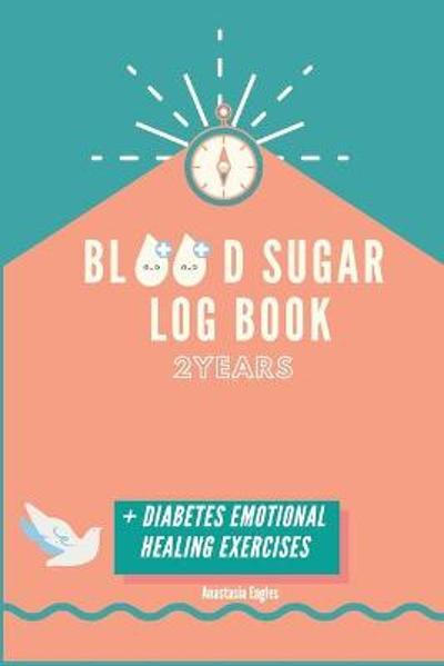 Diabetes Blood Sugar Log Book for 2 years - Anastasia Eagles