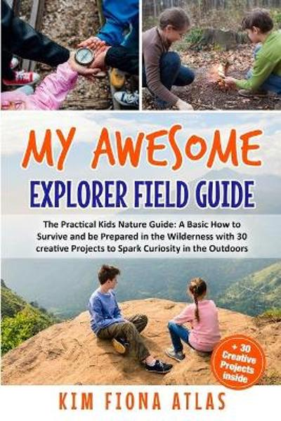 My Awesome Explorer Field Guide - Kim Fiona Atlas
