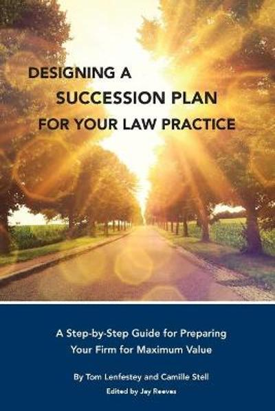 Designing a Succession Plan for Your Law Practice - Tom Lenfestey