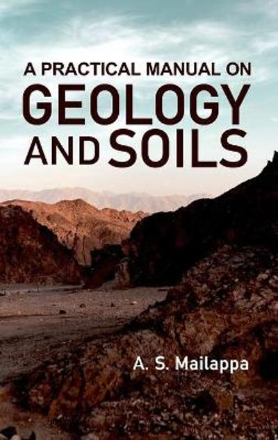 A Practical Manual On Geology And Soils - A S Mailappa