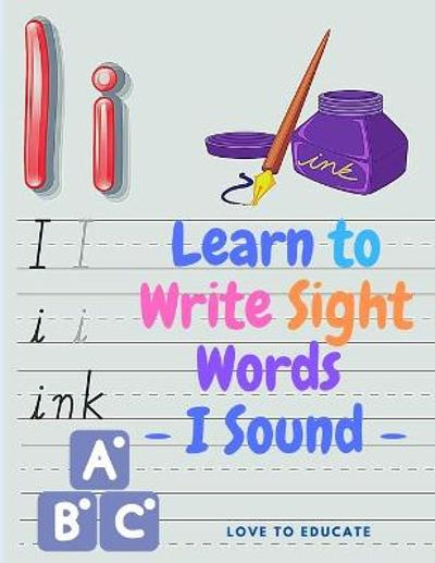 Learn to Write Sight Words - I Sound, Kindergarten Workbook Ages 3-5, High-Frequency Words for Preschoolers and Kindergarteners - Love to Educate