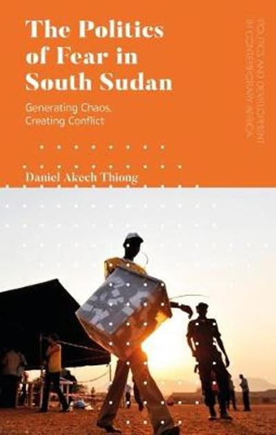 The Politics of Fear in South Sudan - Daniel Akech Thiong
