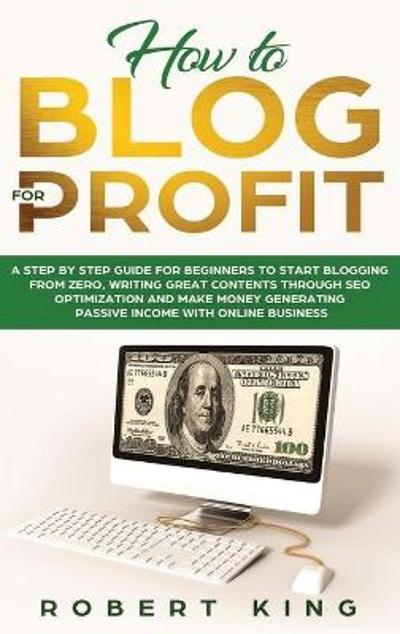 How to Blog for Profit - Robert King