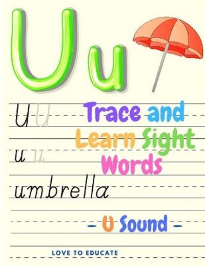 Trace and Learn Sight Words - U Sound, Educational Activity Book for Toddlers, Pre-K, Kindergarten and 1sd Grade Kids - Love to Educate