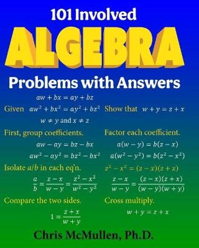 101 Involved Algebra Problems with Answers - Chris McMullen