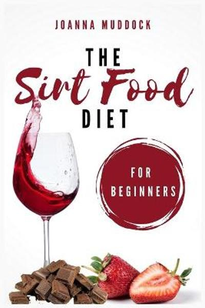 The Sirt Food Diet for Beginners - Joanna Muddock