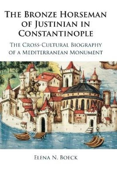 The Bronze Horseman of Justinian in Constantinople - Elena N. Boeck
