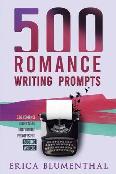 500 Romance Writing Prompts - Erica Blumenthal