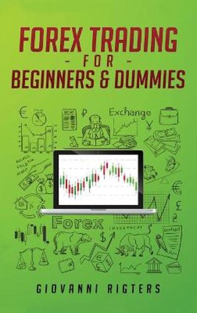 Forex Trading for Beginners & Dummies - Giovanni Rigters
