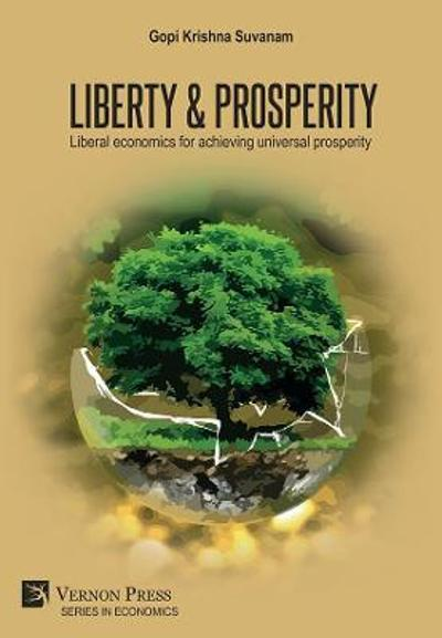 Liberty & Prosperity: Liberal economics for achieving universal prosperity - Gopi Krishna Suvanam