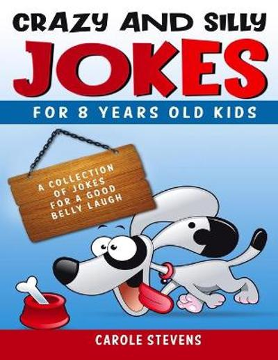 Crazy and Silly Jokes for 8 years old kids - Carole Stevens