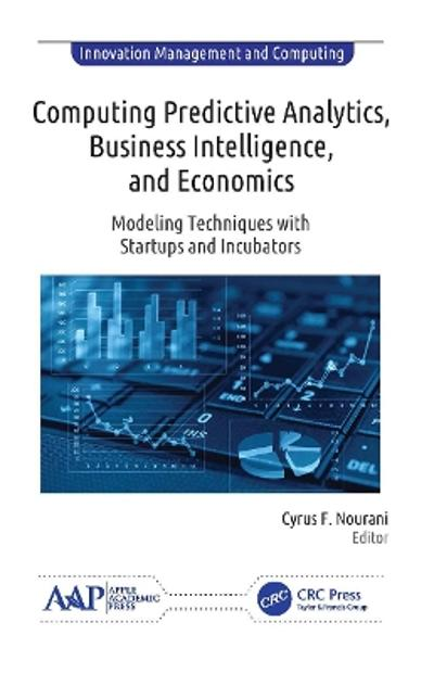 Computing Predictive Analytics, Business Intelligence, and Economics - Cyrus F. Nourani