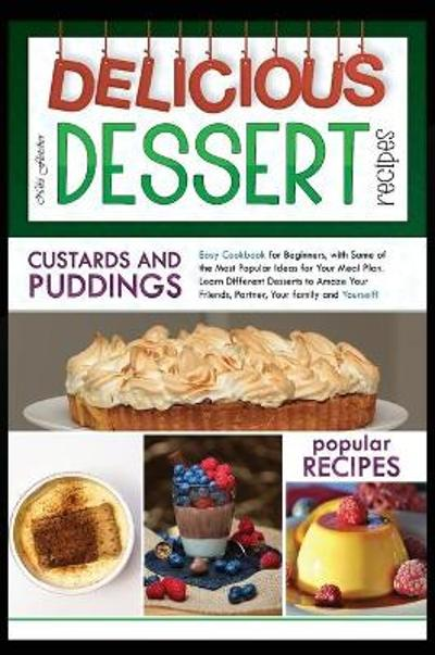 Delicious Dessert Recipes Custards And Puddings - Niki Fletcher