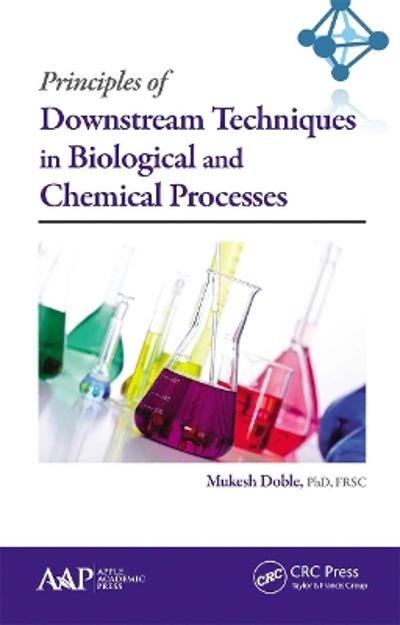 Principles of Downstream Techniques in Biological and Chemical Processes - Mukesh Doble