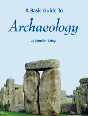 A Basic Guide to Archaeology - Jennifer Laing
