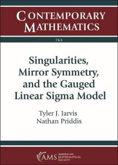 Singularities, Mirror Symmetry, and the Gauged Linear Sigma Model - Tyler J. Jarvis