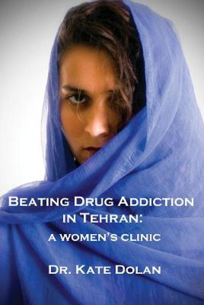 Beating Drug Addiction in Tehran - Dr Kate Dolan